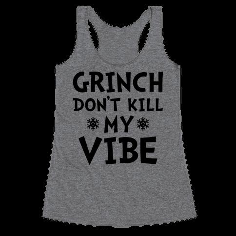 Grinch Don't Kill My Vibe Racerback Tank Top