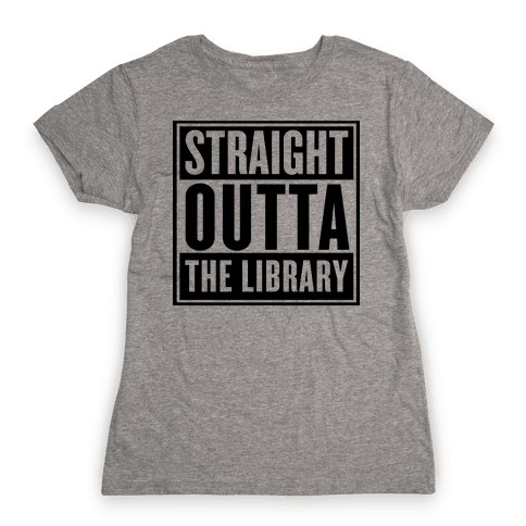 Straight Outta the Library Womens T-Shirt