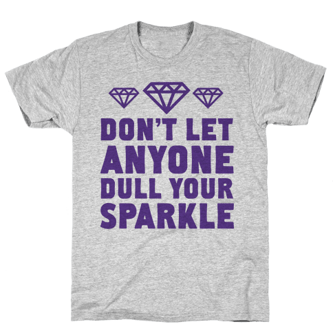 Don't Let Anyone Dull Your Sparkle Mens T-Shirt