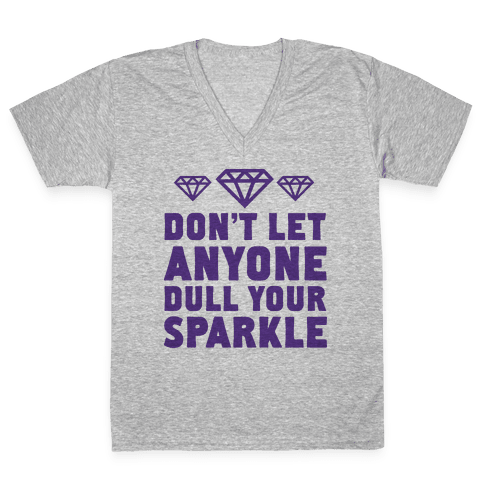 Don't Let Anyone Dull Your Sparkle V-Neck Tee Shirt