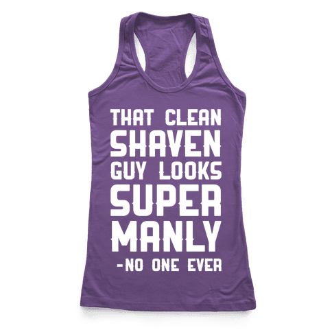 That Clean Shaven Guy Looks Super Manly -No One Ever Racerback Tank Top