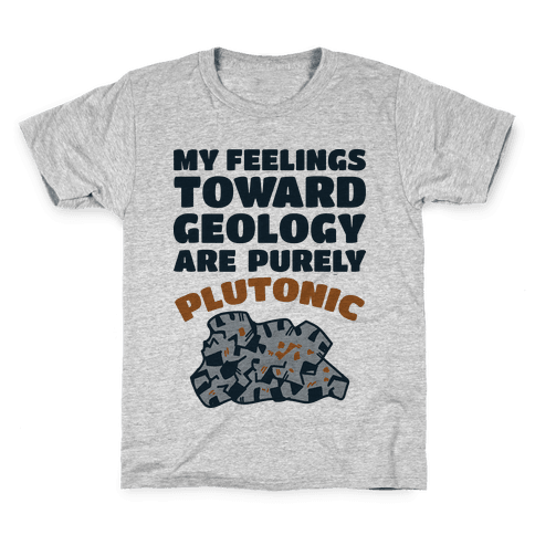My Feelings Toward Geology are Purely Plutonic Kids T-Shirt