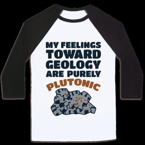 My Feelings Toward Geology are Purely Plutonic Baseball Tee