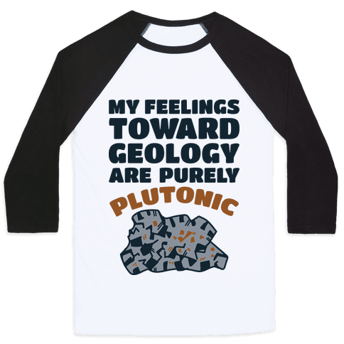 My Feelings Toward Geology are Purely Plutonic
