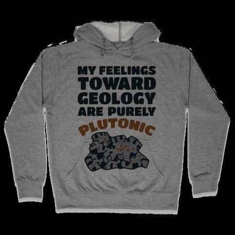 My Feelings Toward Geology are Purely Plutonic Hooded Sweatshirt