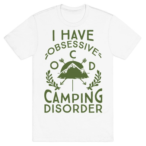 I Have O.C.D. Obsessive Camping Disorder T-Shirt