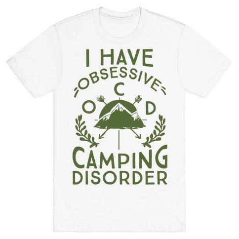 I Have O.C.D. Obsessive Camping Disorder Mens T-Shirt