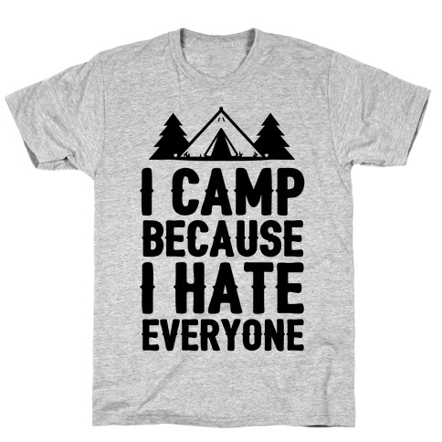 I Camp Because I Hate Everyone T-Shirt