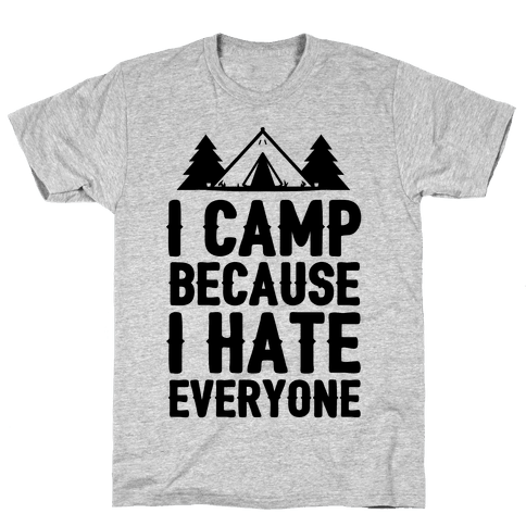 I Camp Because I Hate Everyone