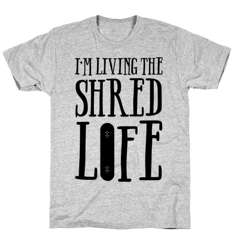 I'm Living The Shred Life Mens T-Shirt