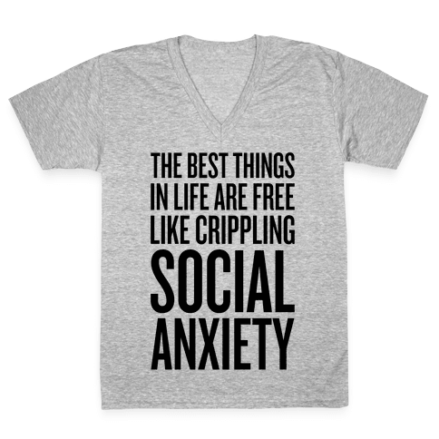 The Best Things In Life Are Free (Like Crippling Social Anxiety) V-Neck Tee Shirt