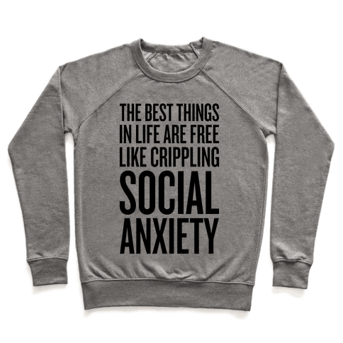 The Best Things In Life Are Free (Like Crippling Social Anxiety) Pullover