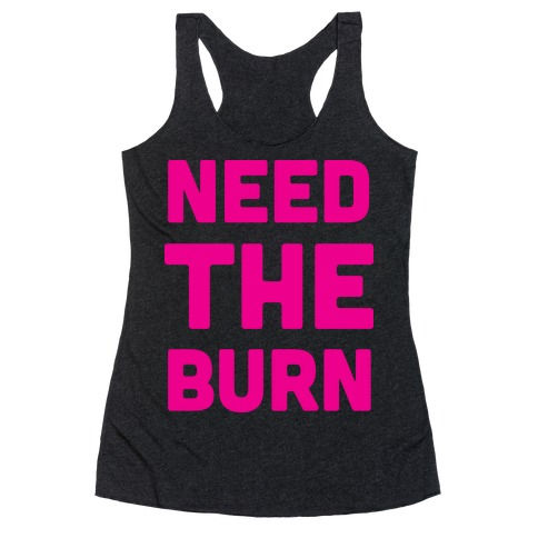 Need The Burn Racerback Tank Top