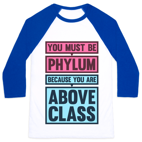 You Must Be Phylum Because You Are Above Class Baseball Tee