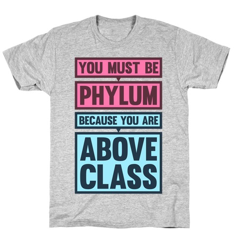 You Must Be Phylum Because You Are Above Class T-Shirt