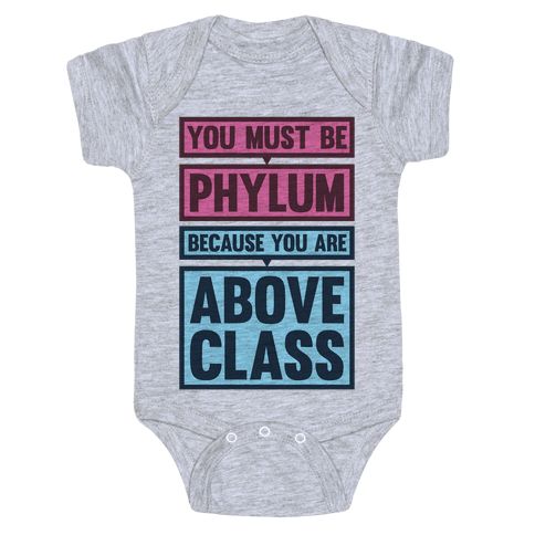 You Must Be Phylum Because You Are Above Class Baby Onesy