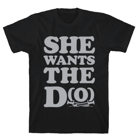 She Wants the D(O) Mens T-Shirt