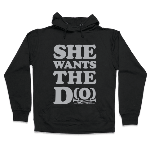She Wants the D(O) Hooded Sweatshirt