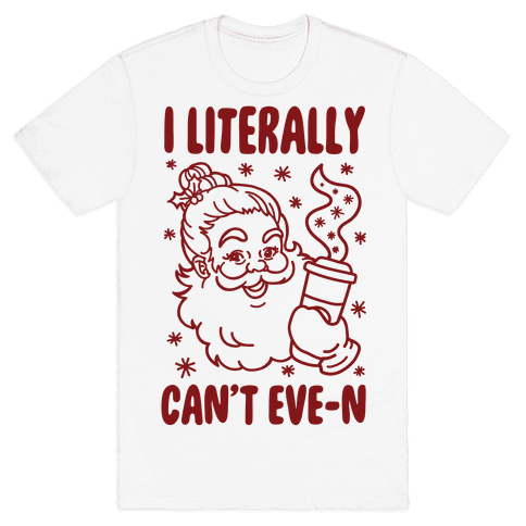 I Literally Can't Eve-n Mens T-Shirt