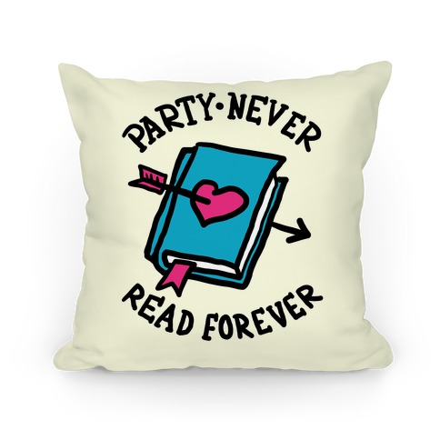 Party Never Read Forever Pillow