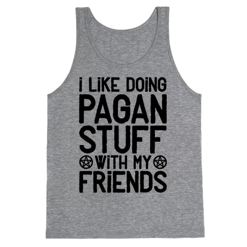 I Like Doing Pagan Stuff with My Friends Tank Top
