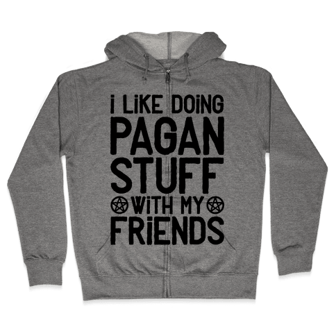 I Like Doing Pagan Stuff with My Friends Zip Hoodie
