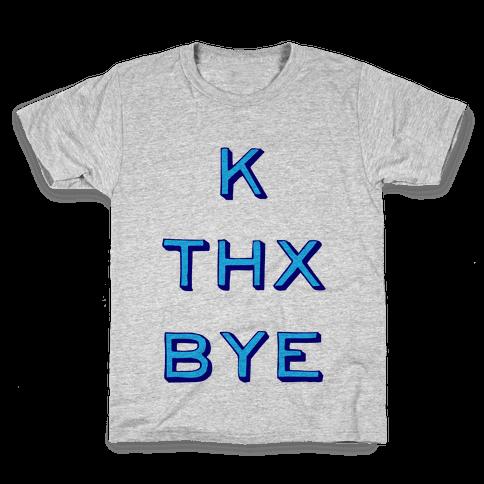 k thx bye Kids T-Shirt