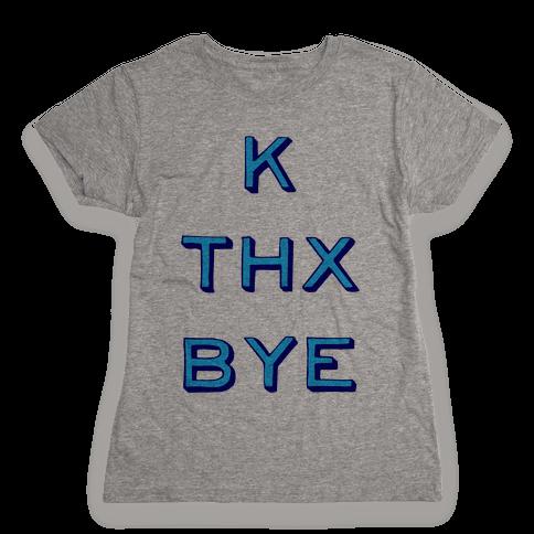 k thx bye Womens T-Shirt