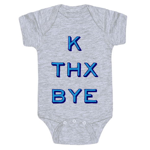 k thx bye Baby Onesy