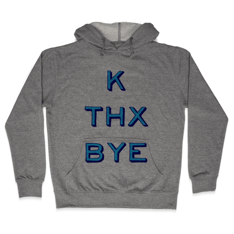 k thx bye Hooded Sweatshirt