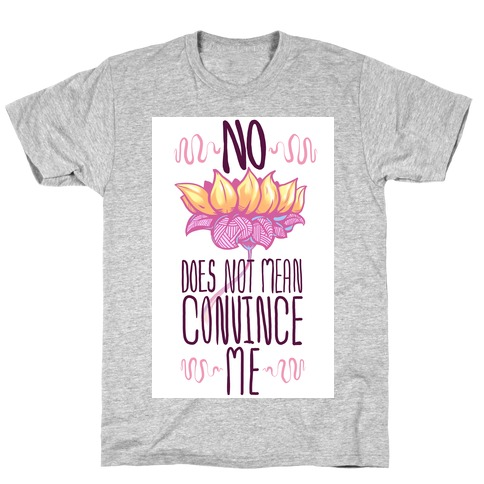 No Does Not Mean Convince Me T-Shirt