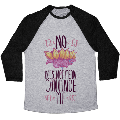 No Does Not Mean Convince Me Baseball Tee