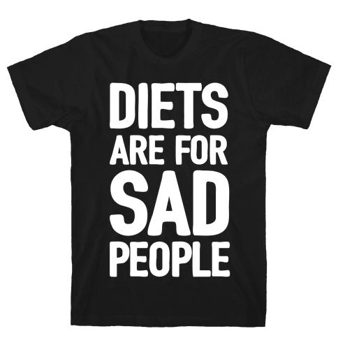 Diets Are For Sad People Mens T-Shirt