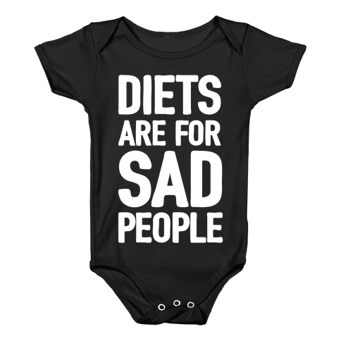 Diets Are For Sad People Baby Onesy