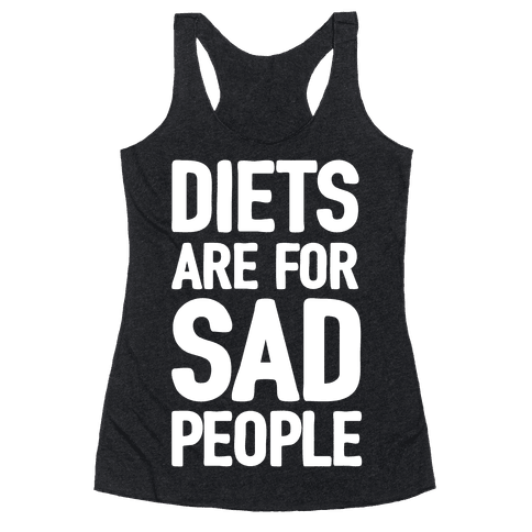 Diets Are For Sad People Racerback Tank Top