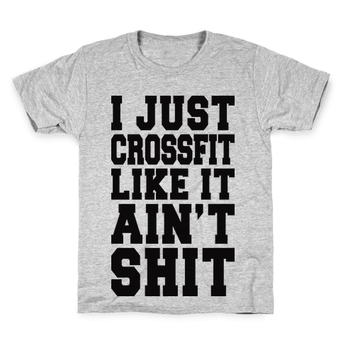 I Just Crossfit Like It Ain't Shit Kids T-Shirt