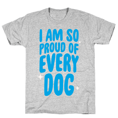 I Am So Proud Of Every Dog Mens T-Shirt
