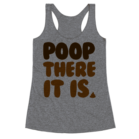 Poop There it Is Racerback Tank Top
