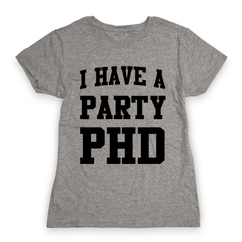 I Have a Party PHD Womens T-Shirt