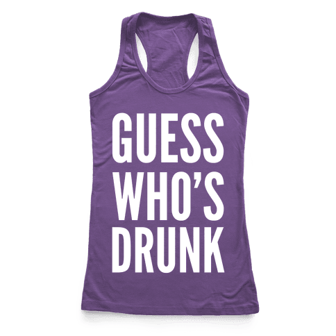 Guess Who's Drunk Racerback Tank Top