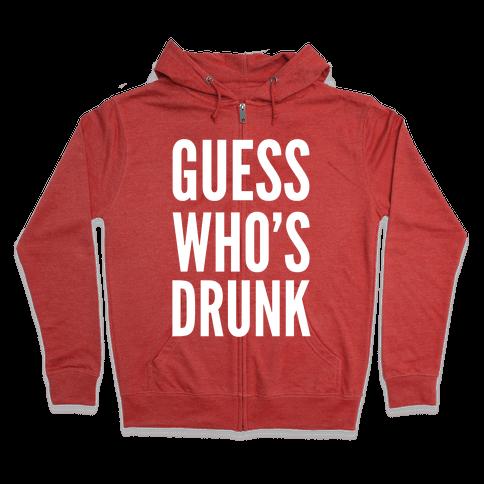 Guess Who's Drunk Zip Hoodie