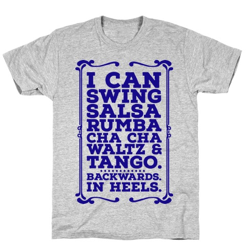 I Can Dance Backwards in Heels T-Shirt