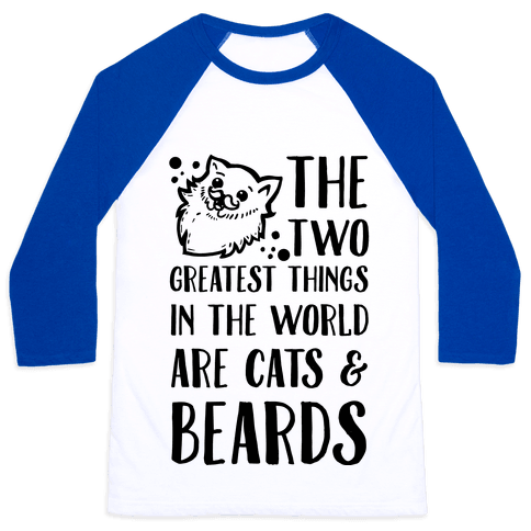 The Two Greatest Things in the World are Beards and Cats Baseball Tee