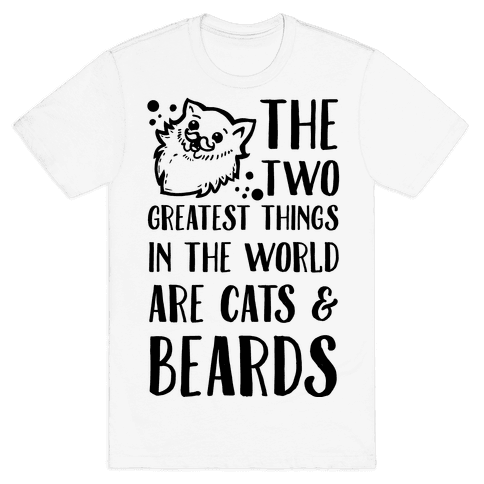 The Two Greatest Things in the World are Beards and Cats Mens T-Shirt