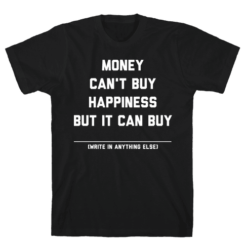 Money Can't Buy Happiness (Fill in the Blank) Mens T-Shirt