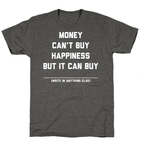Money Can't Buy Happiness (Fill in the Blank) T-Shirt