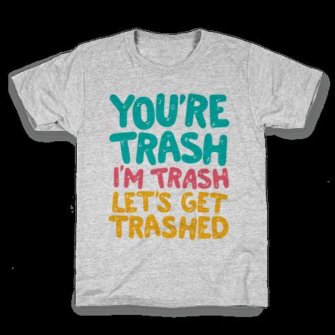 You're Trash I'm Trash Let's Get Trashed Kids T-Shirt