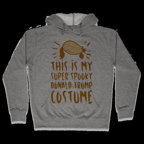 This is My Super Spooky Donald Trump Costume Hooded Sweatshirt