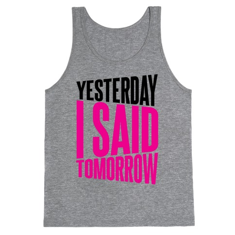 Yesterday I Said, Tomorrow Tank Top