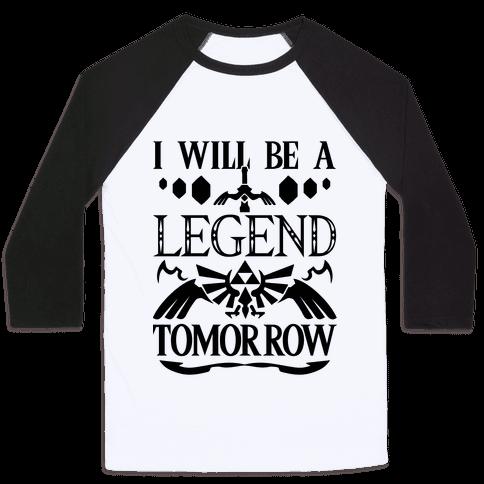 I Will Be A Legend Tomorrow Baseball Tee